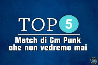 top5 cm punk match che non vedremo mai