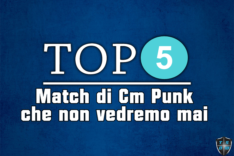 top5 cm punk match che non vedremo mai