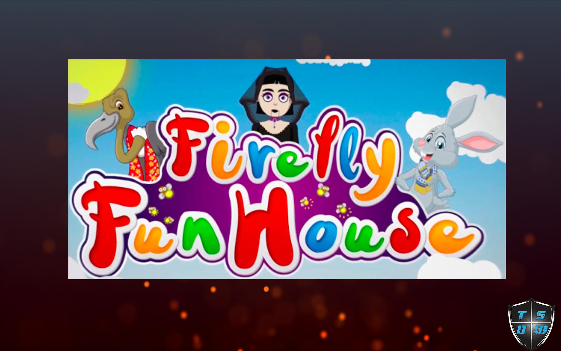 Firefly Fun House