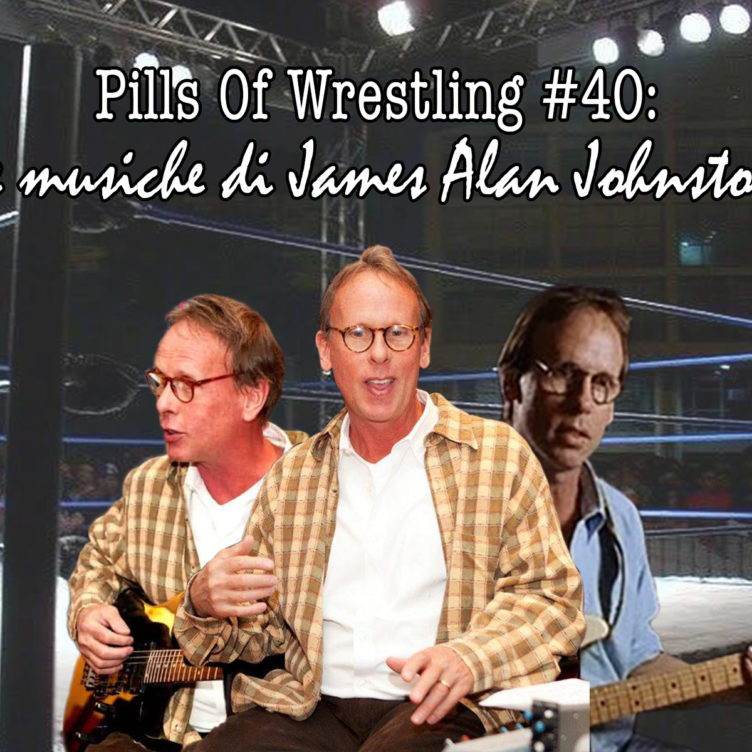 Pills Of Wrestling #40: Le musiche di James Alan Johnston