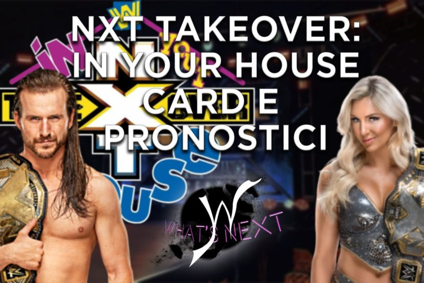 What's Next: NXT Takeover In Your House, Card e Pronostici #81