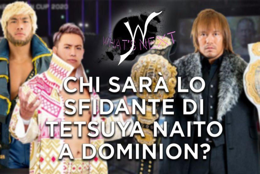 What's Next: Chi sarà l'avversario di Tetsuya Naito a Dominion? #84