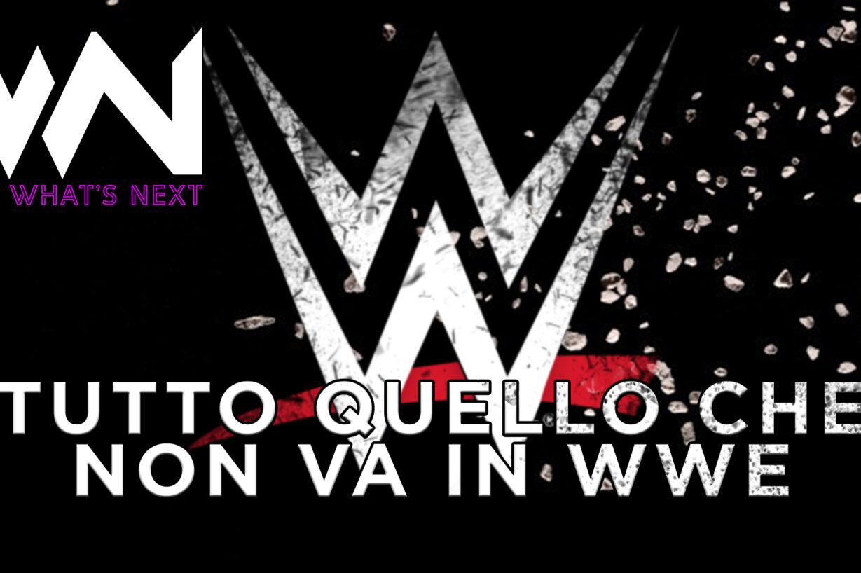 What's Next #93: tutto quello che non va in WWE