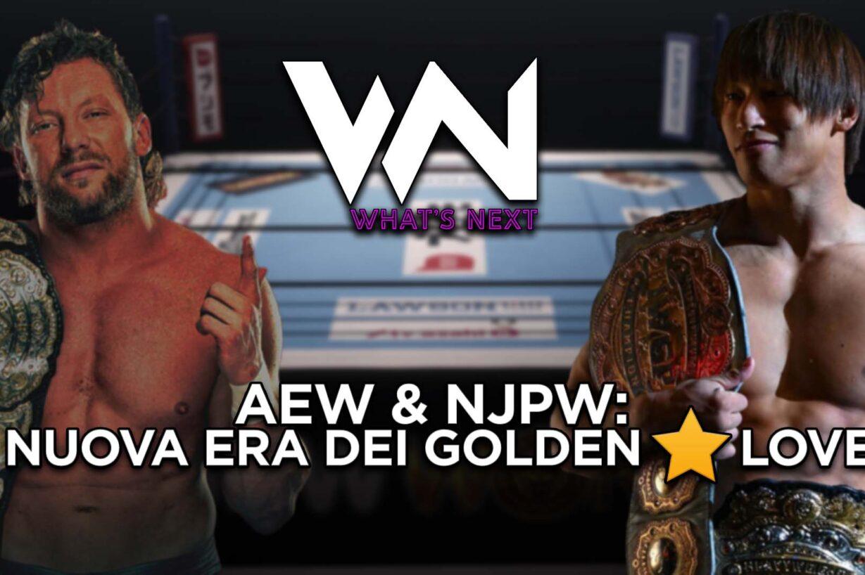 What's Next #106: AEW & NJPW: la nuova era dei Golden Lovers