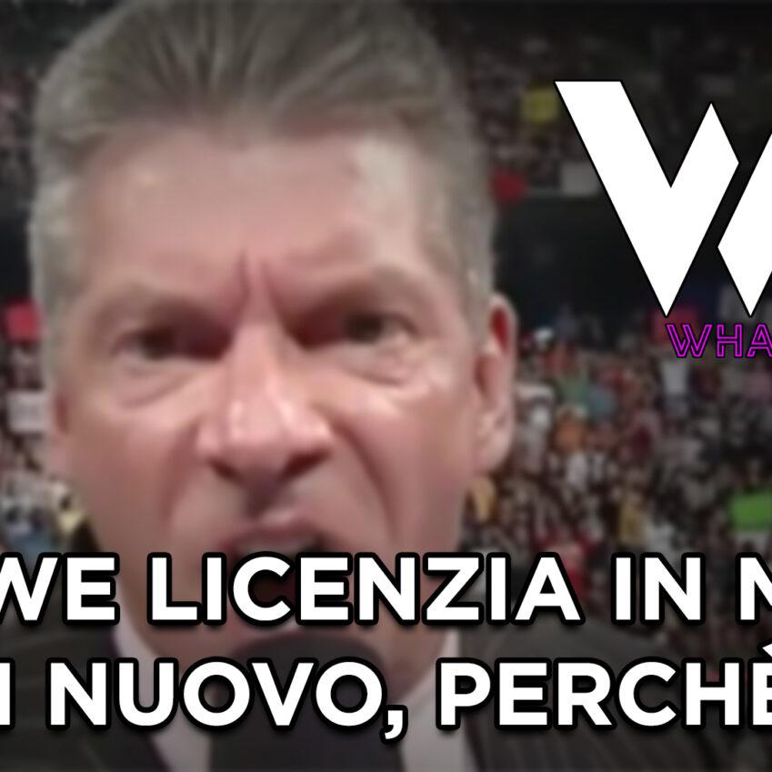 What's Next #120: La WWE licenzia in massa di nuovo, perché?