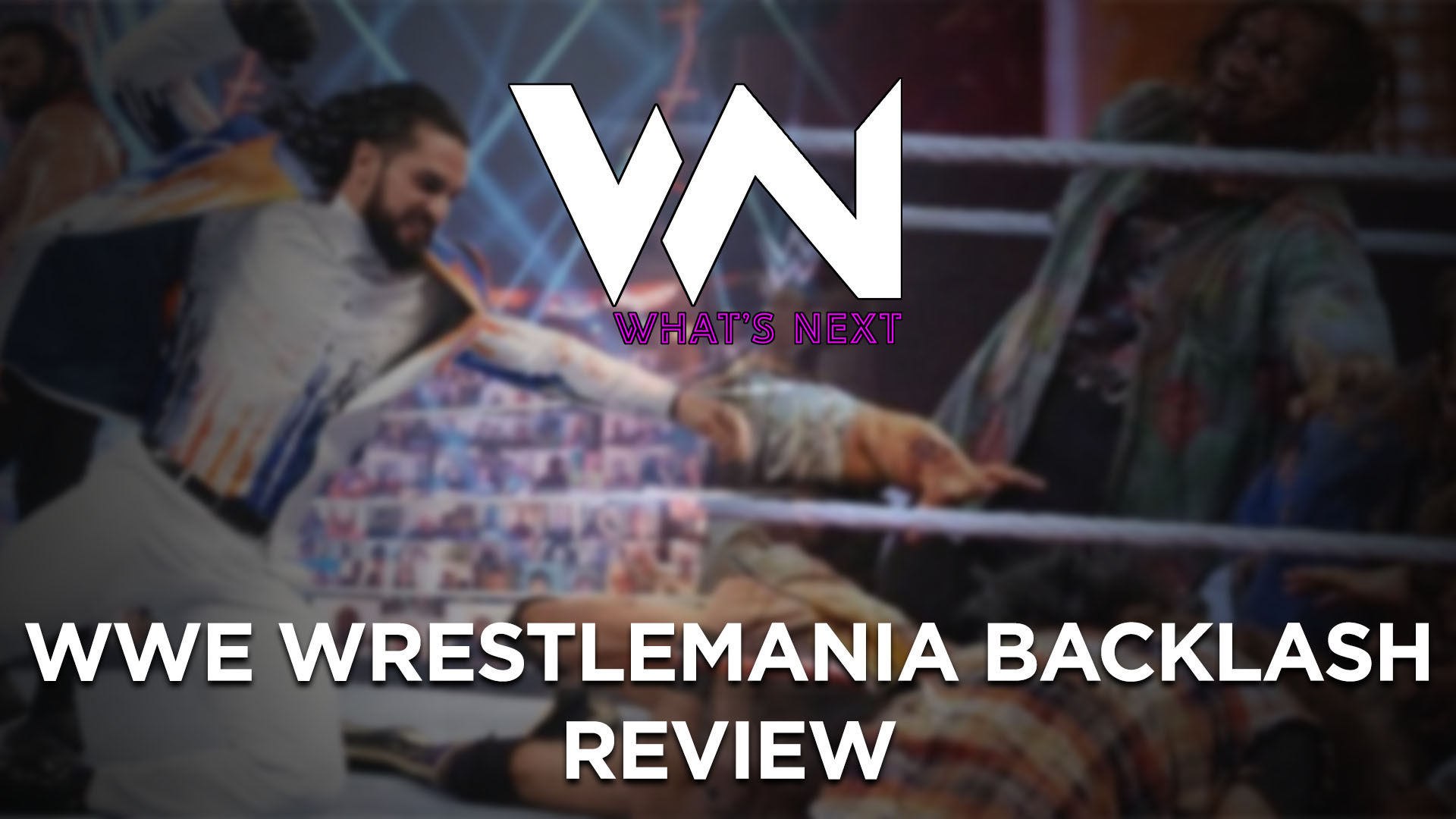 What's Next #125: WrestleMania Backlash Review